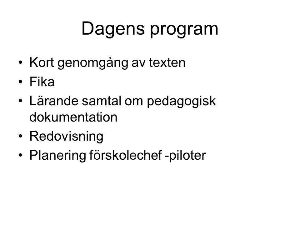 Dagens program Kort genomgång av texten Fika Lärande samtal om pedagogisk dokumentation Redovisning Planering förskolechef -piloter