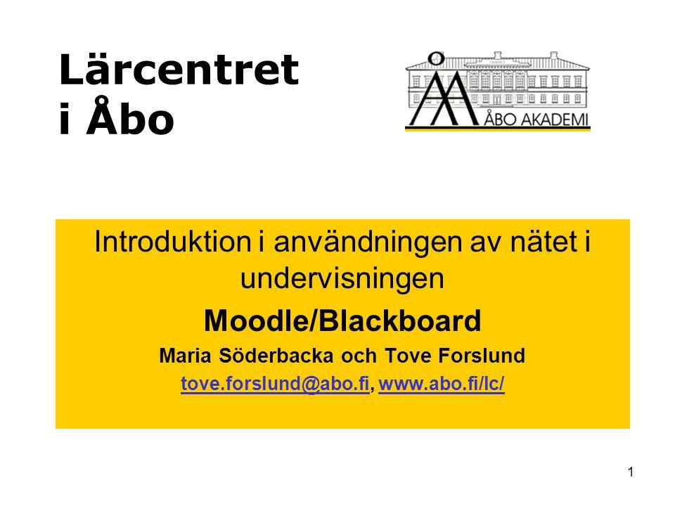 1 Lärcentret i Åbo Introduktion i användningen av nätet i undervisningen Moodle/Blackboard Maria Söderbacka och Tove Forslund tove.forslund@abo.fitove.forslund@abo.fi, www.abo.fi/lc/www.abo.fi/lc/