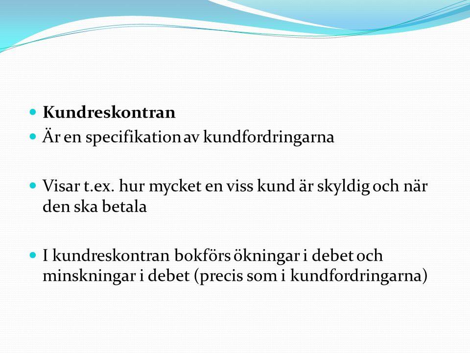 Kundreskontran Är en specifikation av kundfordringarna Visar t.ex.