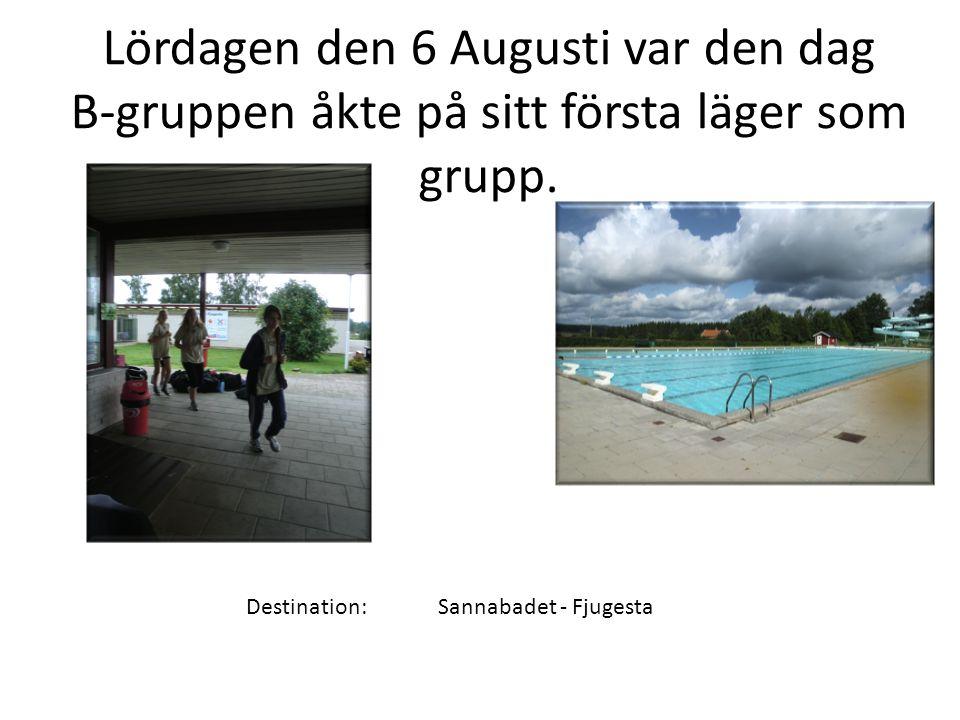 Destination: Sannabadet - Fjugesta Lördagen den 6 Augusti var den dag B-gruppen åkte på sitt första läger som grupp.