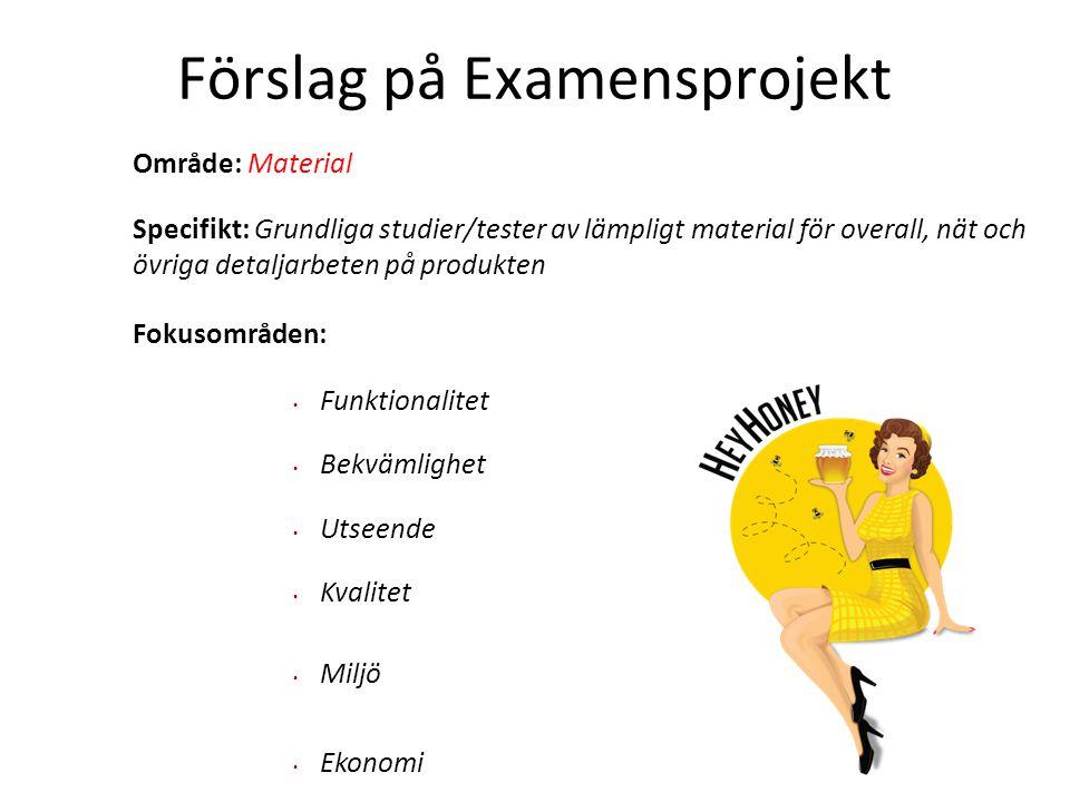 Förslag på Examensprojekt Område: Material Specifikt: Grundliga studier/tester av lämpligt material för overall, nät och övriga detaljarbeten på produ