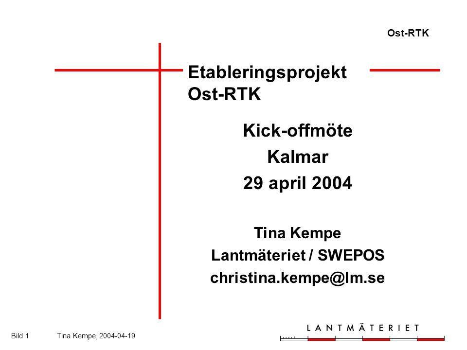 Ost-RTK Bild 1Tina Kempe, 2004-04-19 Etableringsprojekt Ost-RTK Kick-offmöte Kalmar 29 april 2004 Tina Kempe Lantmäteriet / SWEPOS christina.kempe@lm.se