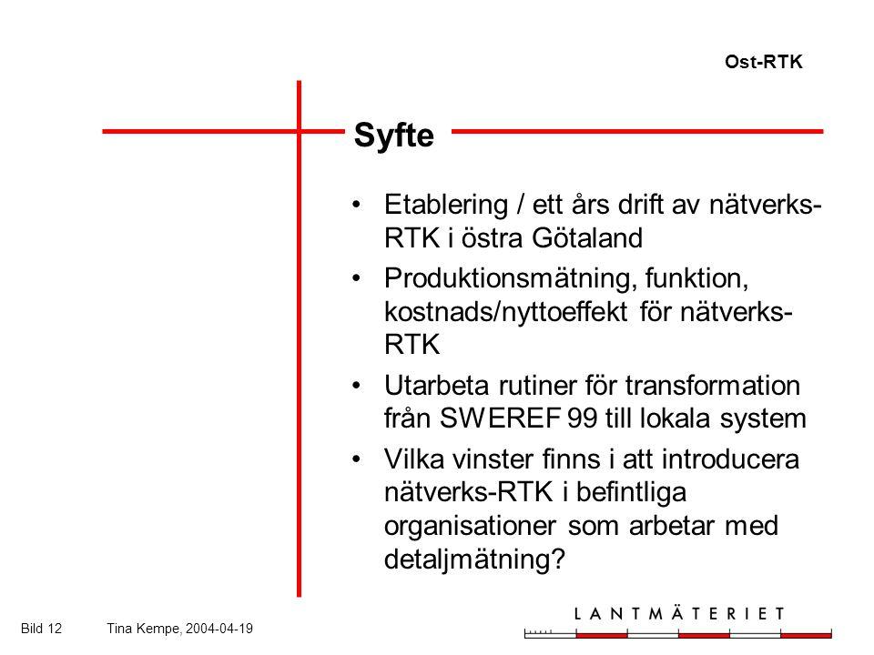 Ost-RTK Bild 12Tina Kempe, 2004-04-19 Syfte Etablering / ett års drift av nätverks- RTK i östra Götaland Produktionsmätning, funktion, kostnads/nyttoeffekt för nätverks- RTK Utarbeta rutiner för transformation från SWEREF 99 till lokala system Vilka vinster finns i att introducera nätverks-RTK i befintliga organisationer som arbetar med detaljmätning