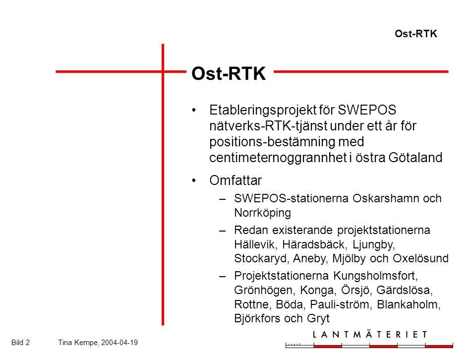Ost-RTK Bild 2Tina Kempe, 2004-04-19 Ost-RTK Etableringsprojekt för SWEPOS nätverks-RTK-tjänst under ett år för positions-bestämning med centimeternoggrannhet i östra Götaland Omfattar –SWEPOS-stationerna Oskarshamn och Norrköping –Redan existerande projektstationerna Hällevik, Häradsbäck, Ljungby, Stockaryd, Aneby, Mjölby och Oxelösund –Projektstationerna Kungsholmsfort, Grönhögen, Konga, Örsjö, Gärdslösa, Rottne, Böda, Pauli-ström, Blankaholm, Björkfors och Gryt