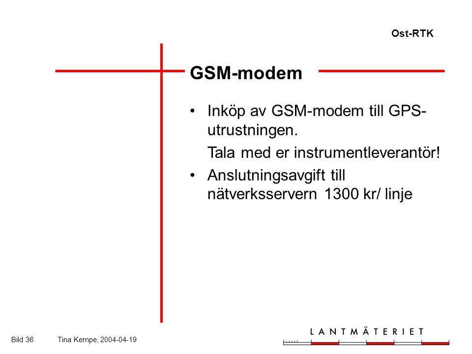 Ost-RTK Bild 36Tina Kempe, 2004-04-19 GSM-modem Inköp av GSM-modem till GPS- utrustningen.