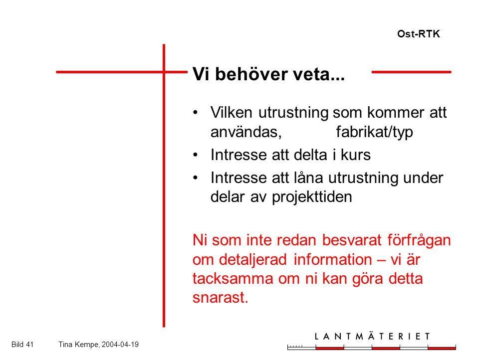Ost-RTK Bild 41Tina Kempe, 2004-04-19 Vi behöver veta...