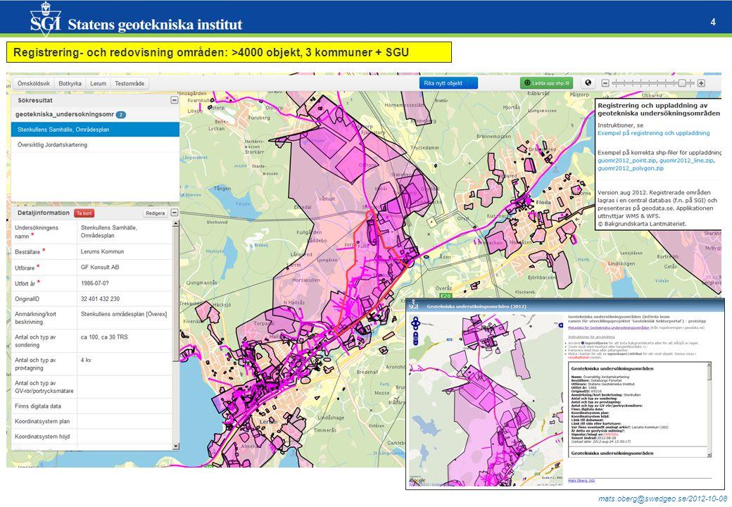 mats.oberg@swedgeo.se/2012-10-08 4 Registrering- och redovisning områden: >4000 objekt, 3 kommuner + SGU