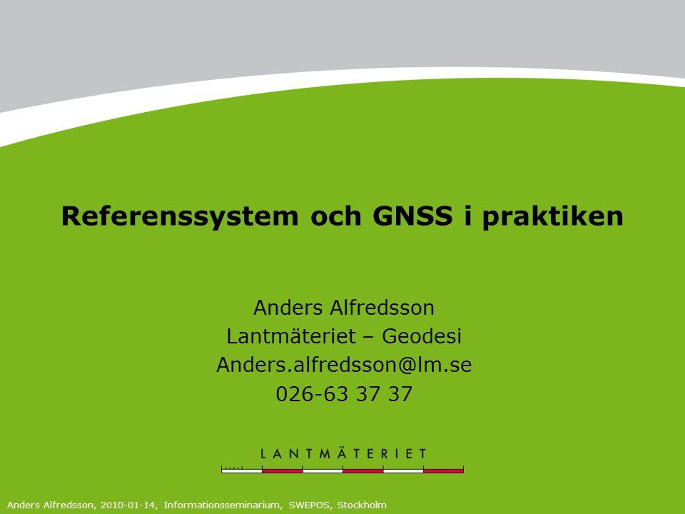 Referenssystem och GNSS i praktiken Anders Alfredsson Lantmäteriet – Geodesi Anders.alfredsson@lm.se 026-63 37 37 Anders Alfredsson, 2010-01-14, Infor