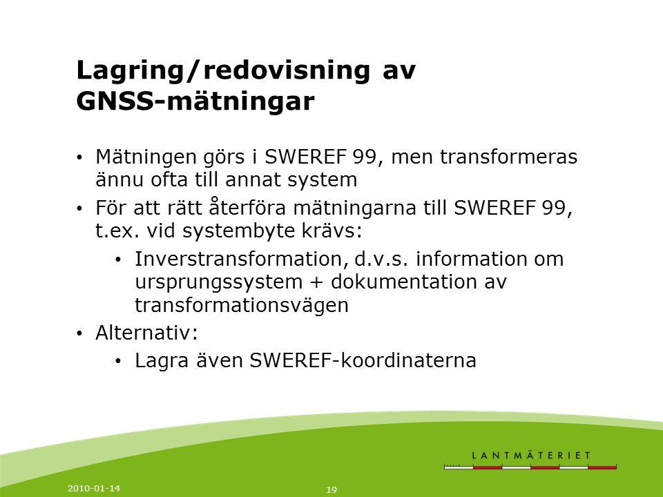 2010-01-14 19 Mätningen görs i SWEREF 99, men transformeras ännu ofta till annat system För att rätt återföra mätningarna till SWEREF 99, t.ex. vid sy