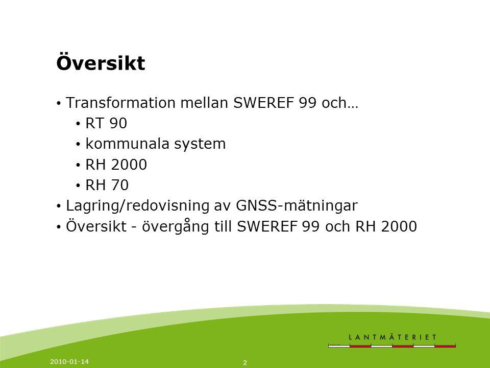 2010-01-14 2 Översikt Transformation mellan SWEREF 99 och… RT 90 kommunala system RH 2000 RH 70 Lagring/redovisning av GNSS-mätningar Översikt - överg
