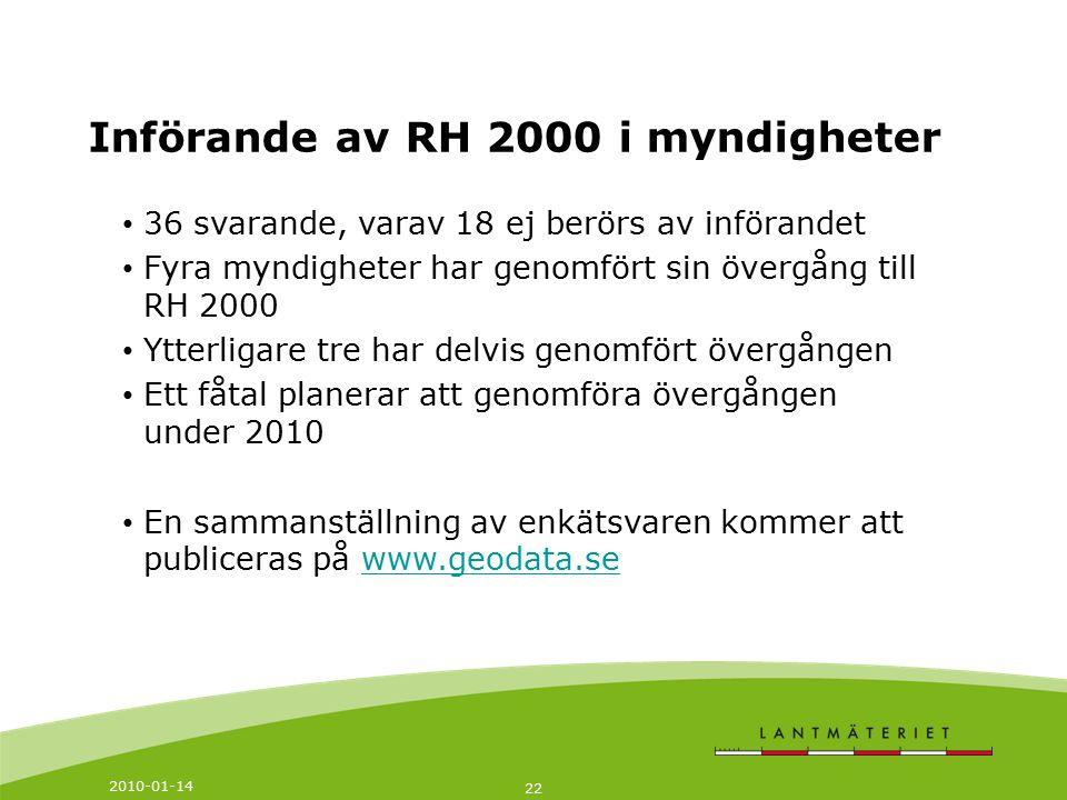 2010-01-14 22 Införande av RH 2000 i myndigheter 36 svarande, varav 18 ej berörs av införandet Fyra myndigheter har genomfört sin övergång till RH 200