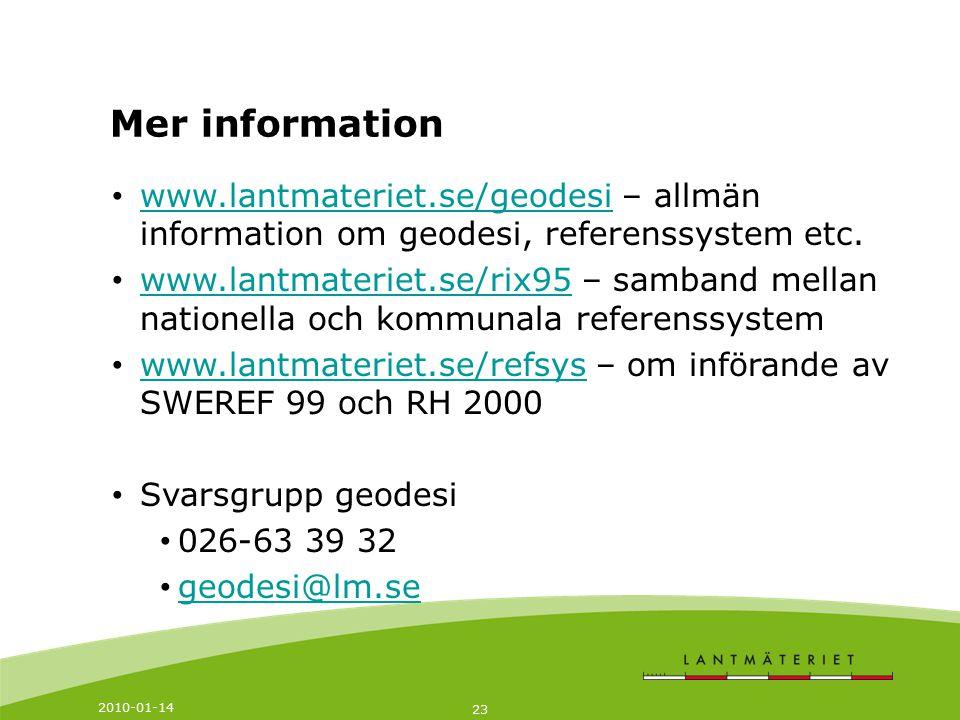2010-01-14 23 www.lantmateriet.se/geodesi – allmän information om geodesi, referenssystem etc. www.lantmateriet.se/rix95 – samband mellan nationella o