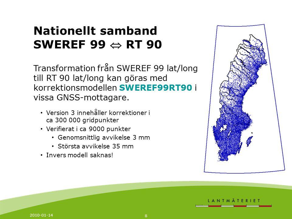 2010-01-14 8 Transformation från SWEREF 99 lat/long till RT 90 lat/long kan göras med korrektionsmodellen SWEREF99RT90 i vissa GNSS-mottagare. Version