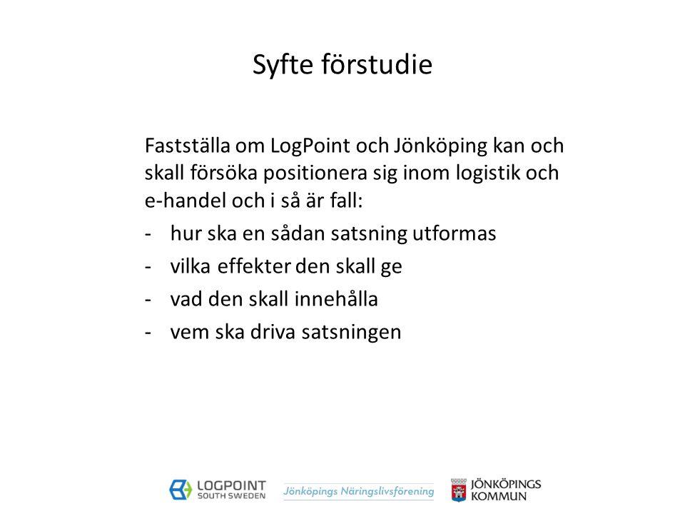 Syfte förstudie Fastställa om LogPoint och Jönköping kan och skall försöka positionera sig inom logistik och e-handel och i så är fall: -hur ska en så