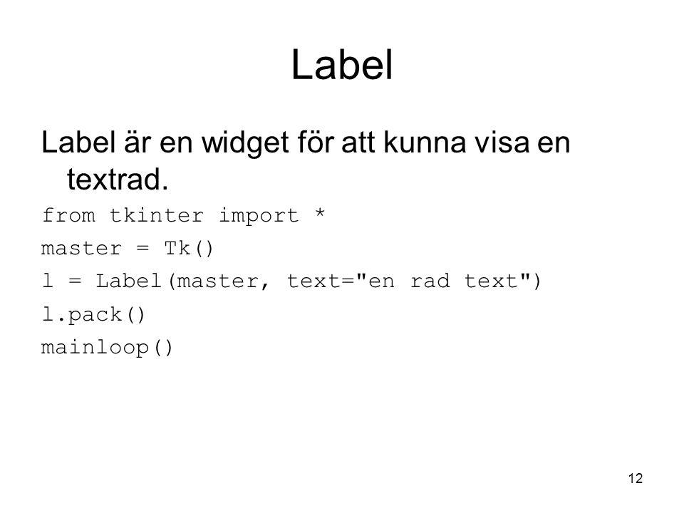 12 Label Label är en widget för att kunna visa en textrad.