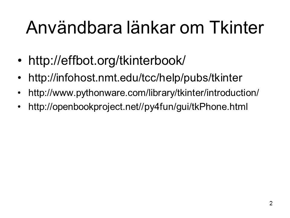 2 Användbara länkar om Tkinter http://effbot.org/tkinterbook/ http://infohost.nmt.edu/tcc/help/pubs/tkinter http://www.pythonware.com/library/tkinter/introduction/ http://openbookproject.net//py4fun/gui/tkPhone.html