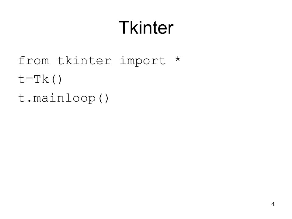 4 Tkinter from tkinter import * t=Tk() t.mainloop()