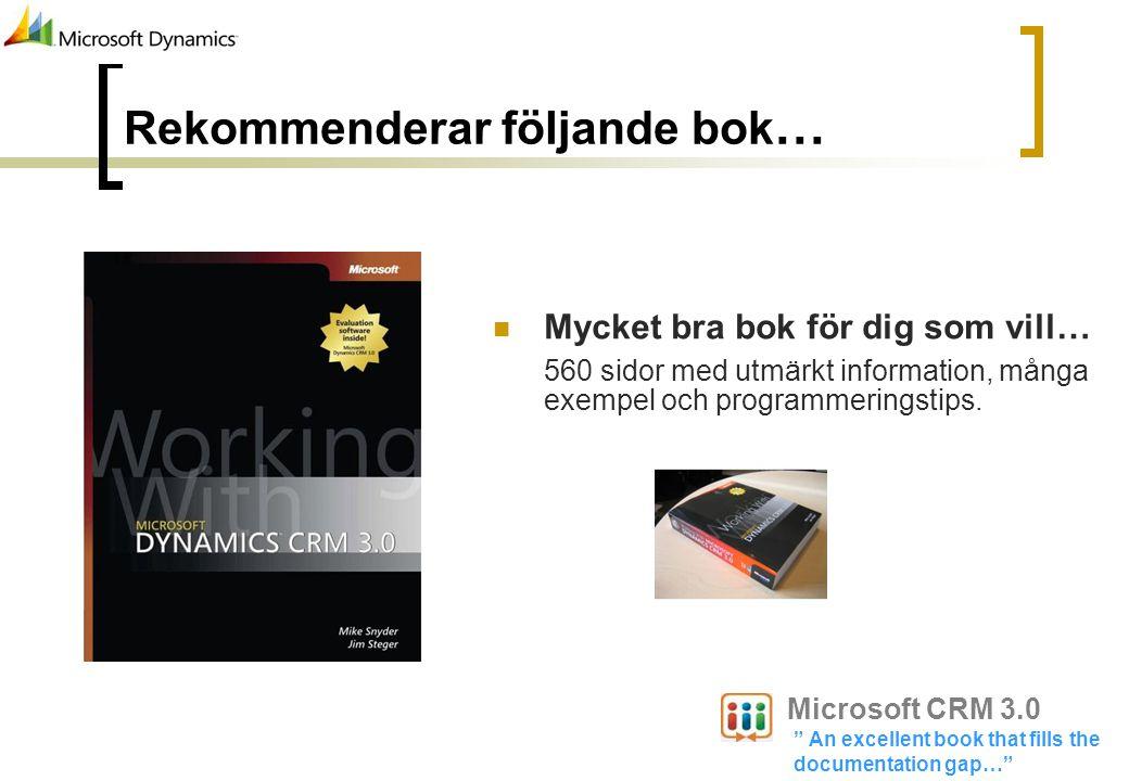 Mycket bra bok för dig som vill… 560 sidor med utmärkt information, många exempel och programmeringstips. Rekommenderar följande bok … Microsoft CRM 3