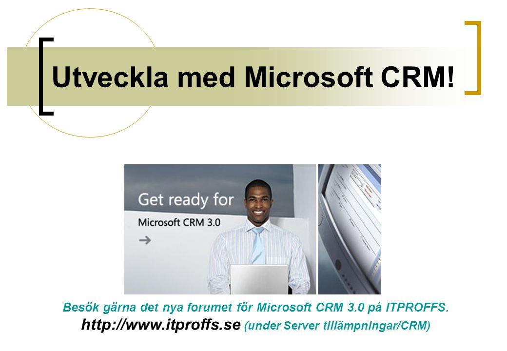Utveckla med Microsoft CRM! Besök gärna det nya forumet för Microsoft CRM 3.0 på ITPROFFS. http://www.itproffs.se (under Server tillämpningar/CRM)