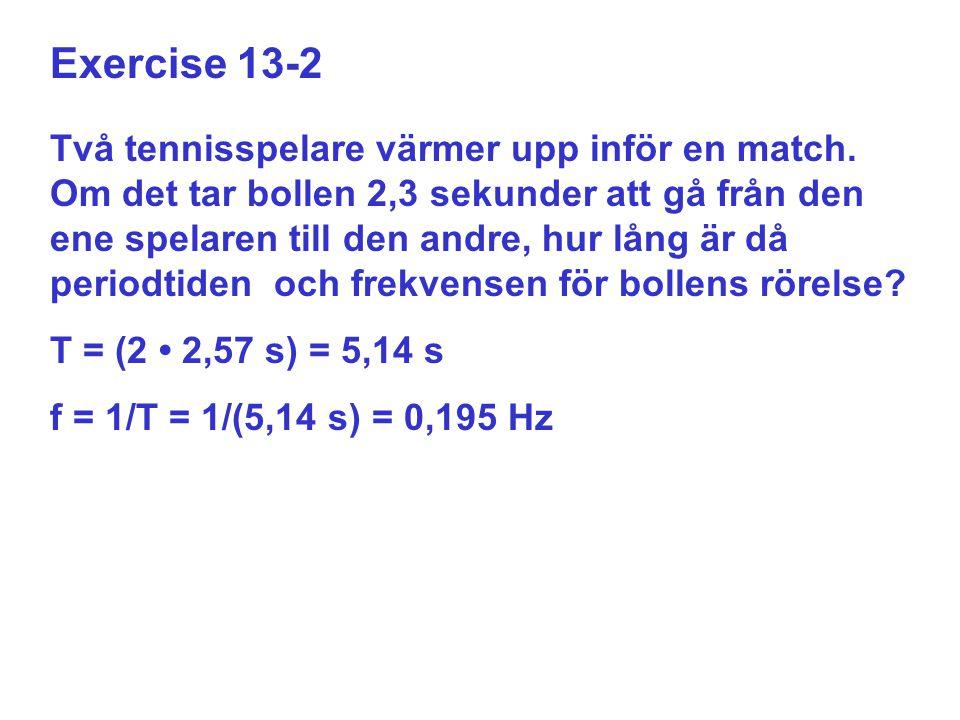 Exercise 13-2 Två tennisspelare värmer upp inför en match. Om det tar bollen 2,3 sekunder att gå från den ene spelaren till den andre, hur lång är då
