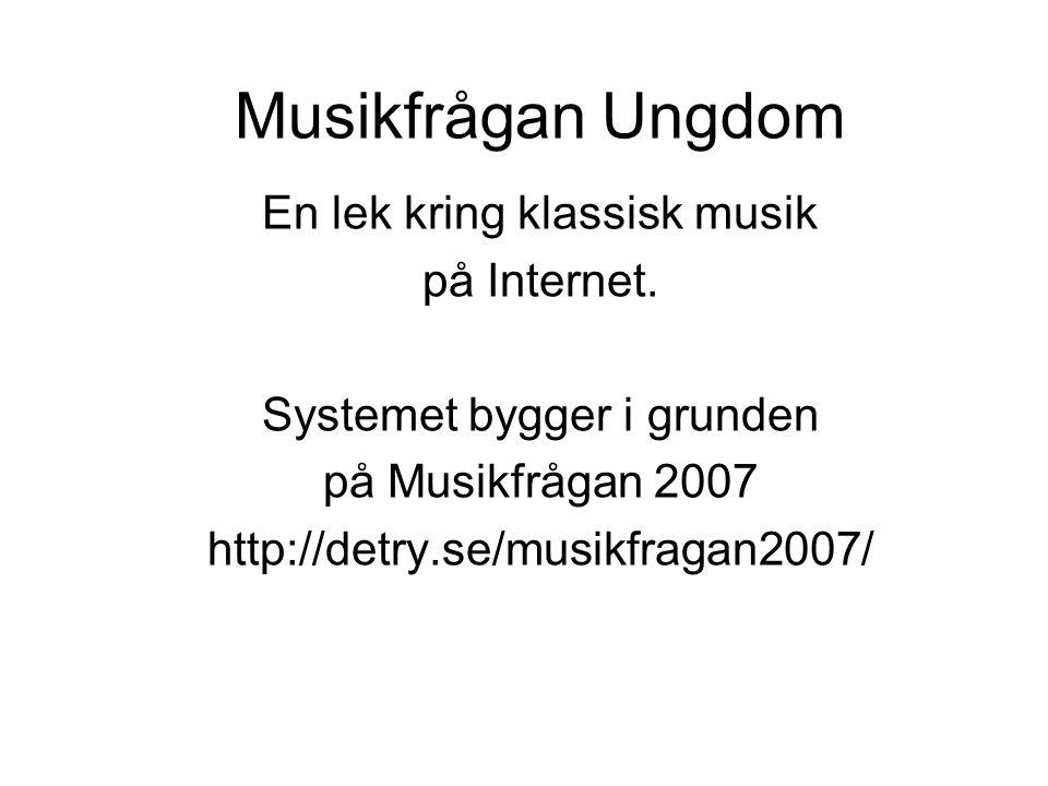Musikfrågan Ungdom En lek kring klassisk musik på Internet.