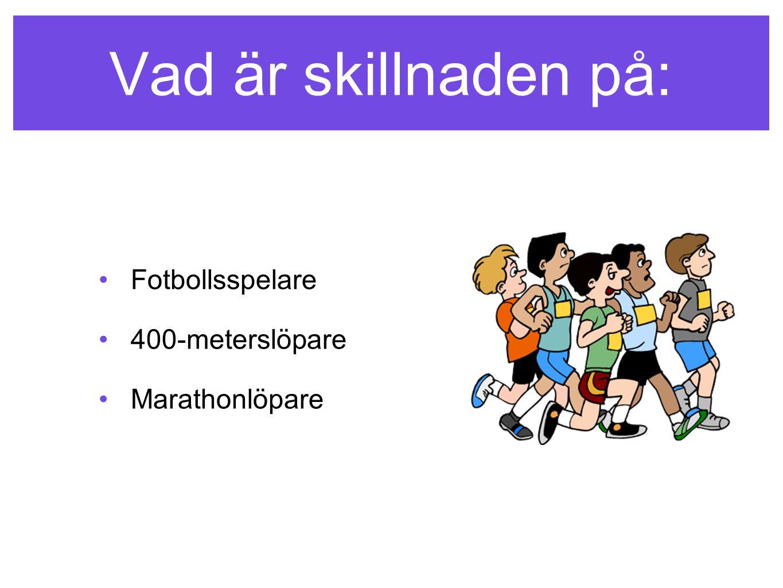 Vad är skillnaden på: Fotbollsspelare 400-meterslöpare Marathonlöpare