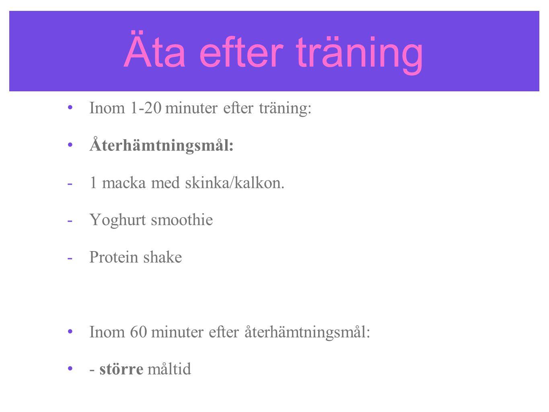 Äta efter träning Inom 1-20 minuter efter träning: Återhämtningsmål: -1 macka med skinka/kalkon. -Yoghurt smoothie -Protein shake Inom 60 minuter efte