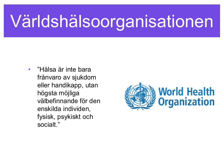 """""""Hälsa är inte bara frånvaro av sjukdom eller handikapp, utan högsta möjliga välbefinnande för den enskilda individen, fysisk, psykiskt och socialt."""""""
