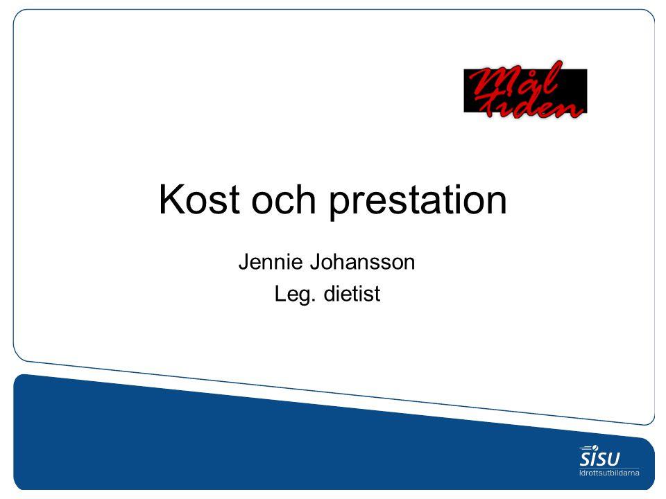 Kost och prestation Jennie Johansson Leg. dietist