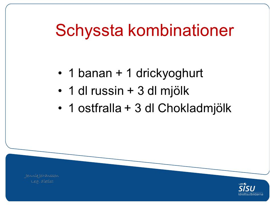 Jennie Johansson Leg. dietist 1 banan + 1 drickyoghurt 1 dl russin + 3 dl mjölk 1 ostfralla + 3 dl Chokladmjölk Schyssta kombinationer