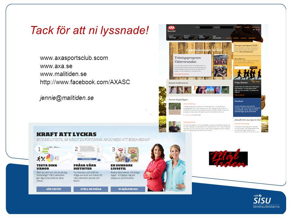 www.axasportsclub.scom www.axa.se www.malitiden.se http://www.facebook.com/AXASC jennie@malitiden.se Tack för att ni lyssnade!