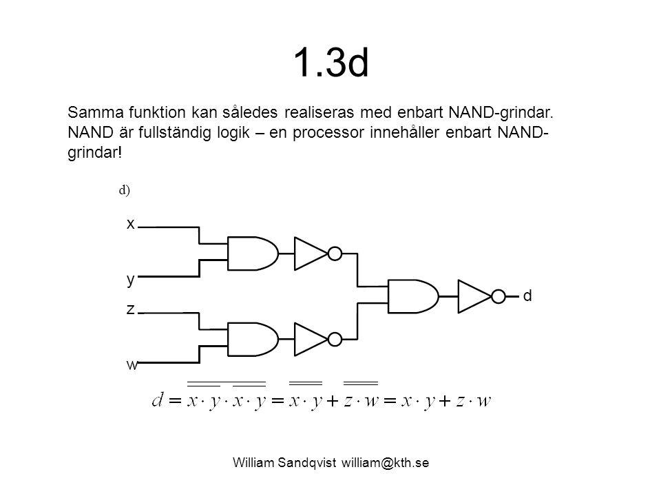 1.3d William Sandqvist william@kth.se Samma funktion kan således realiseras med enbart NAND-grindar. NAND är fullständig logik – en processor innehåll