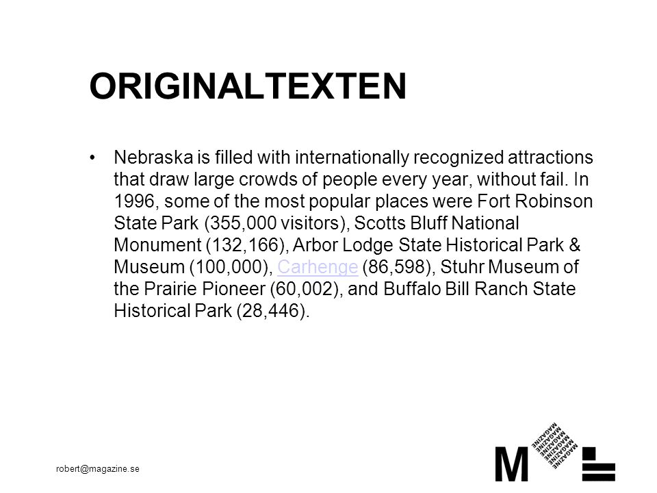 robert@magazine.se ORIGINALTEXTEN Nebraska is filled with internationally recognized attractions that draw large crowds of people every year, without fail.