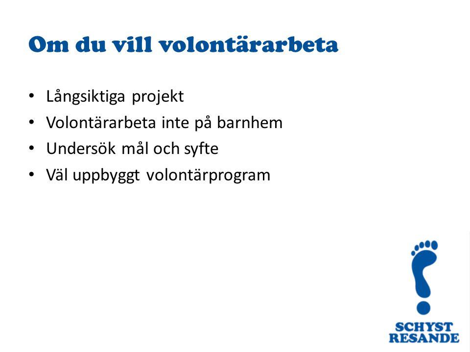 Om du vill volontärarbeta Långsiktiga projekt Volontärarbeta inte på barnhem Undersök mål och syfte Väl uppbyggt volontärprogram