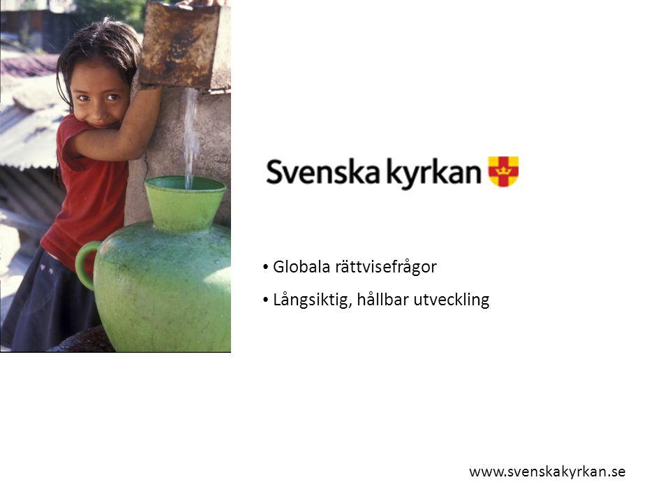 Globala rättvisefrågor Långsiktig, hållbar utveckling www.svenskakyrkan.se