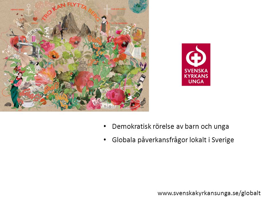 www.svenskakyrkansunga.se/globalt Demokratisk rörelse av barn och unga Globala påverkansfrågor lokalt i Sverige