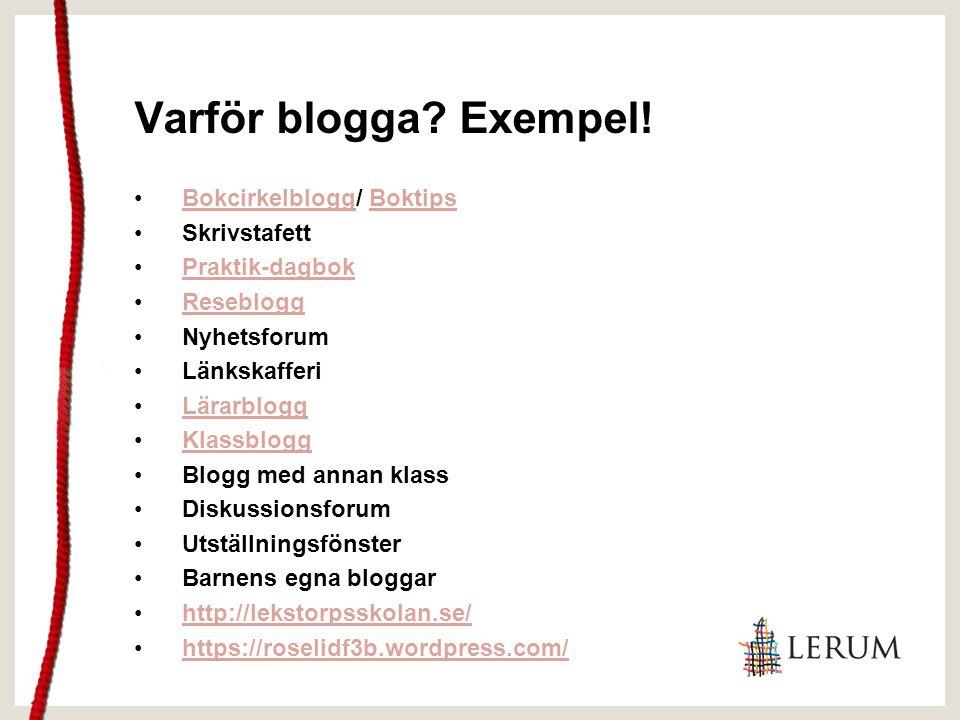 Varför blogga? Exempel! Bokcirkelblogg/ BoktipsBokcirkelbloggBoktips Skrivstafett Praktik-dagbok Reseblogg Nyhetsforum Länkskafferi Lärarblogg Klassbl