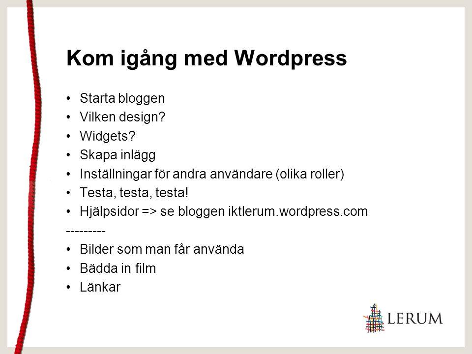 Kom igång med Wordpress Starta bloggen Vilken design? Widgets? Skapa inlägg Inställningar för andra användare (olika roller) Testa, testa, testa! Hjäl