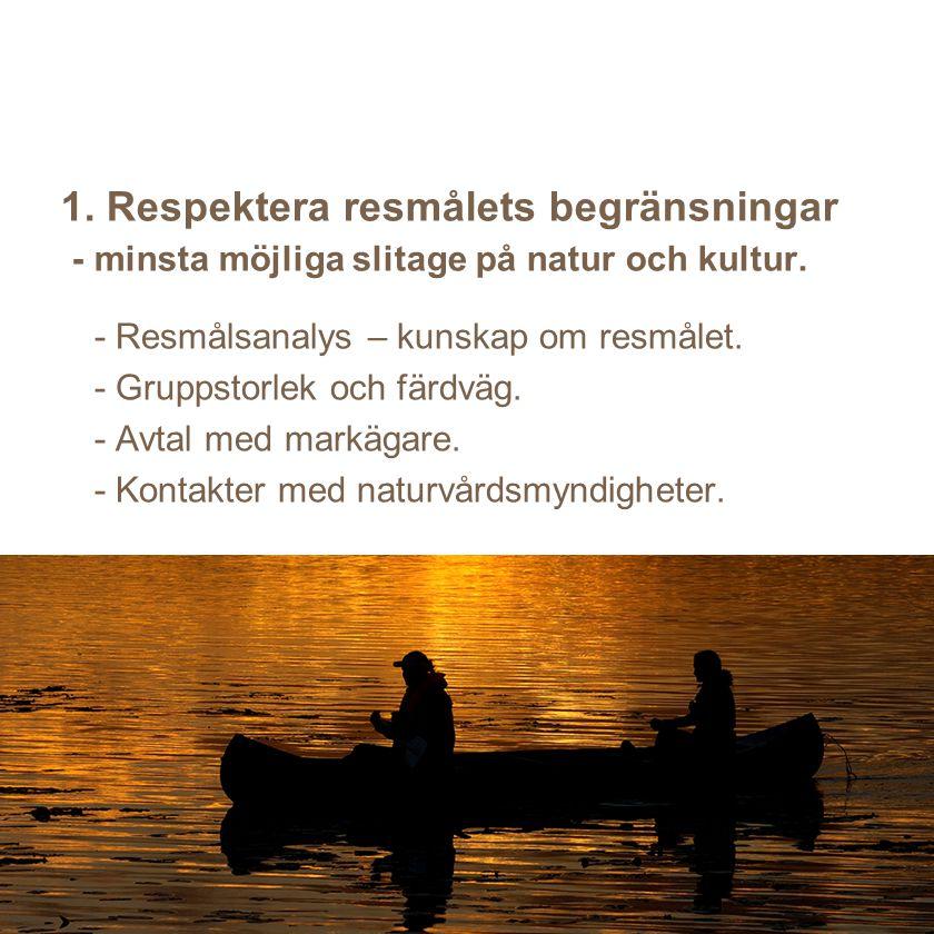 1. Respektera resmålets begränsningar - minsta möjliga slitage på natur och kultur. - Resmålsanalys – kunskap om resmålet. - Gruppstorlek och färdväg.