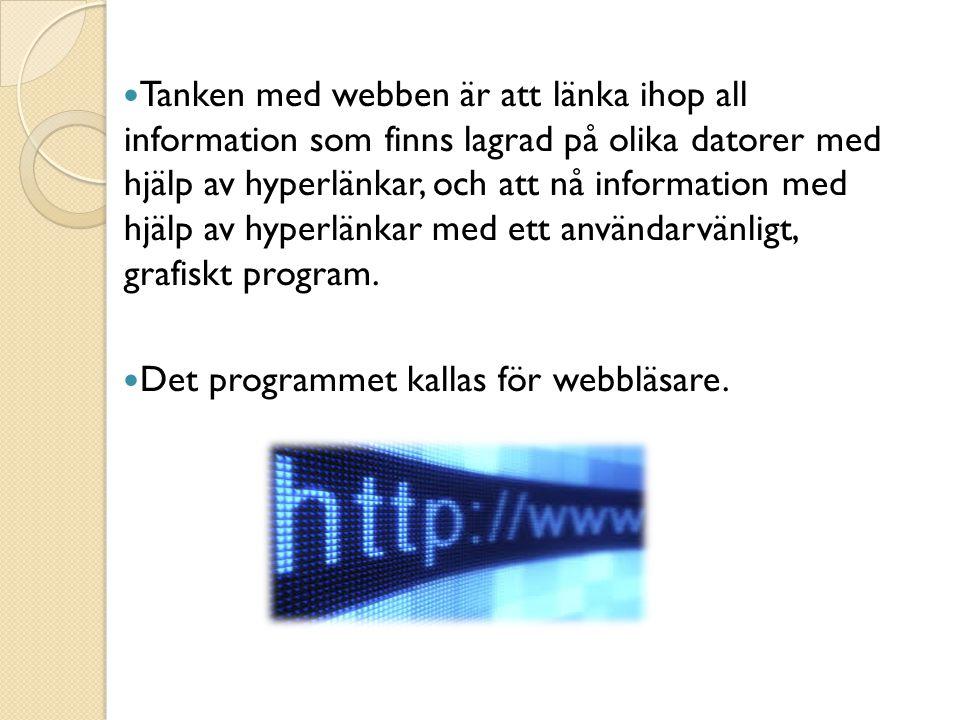 Tanken med webben är att länka ihop all information som finns lagrad på olika datorer med hjälp av hyperlänkar, och att nå information med hjälp av hyperlänkar med ett användarvänligt, grafiskt program.
