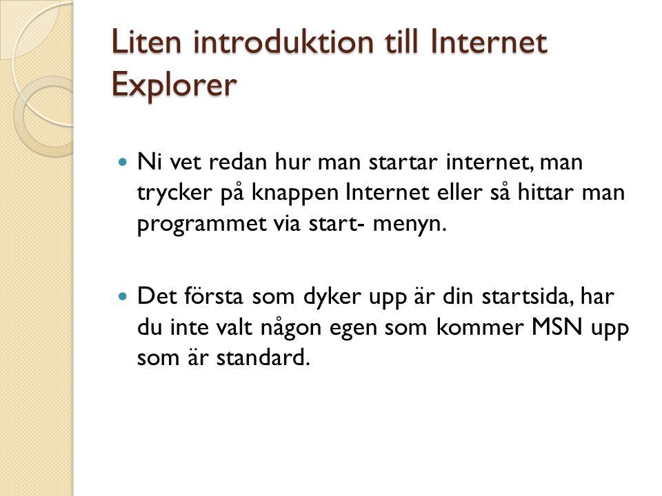 Liten introduktion till Internet Explorer Ni vet redan hur man startar internet, man trycker på knappen Internet eller så hittar man programmet via st