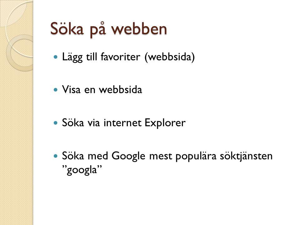 """Söka på webben Lägg till favoriter (webbsida) Visa en webbsida Söka via internet Explorer Söka med Google mest populära söktjänsten """"googla"""""""