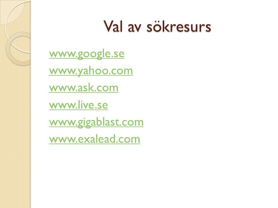 Val av sökresurs www.google.se www.yahoo.com www.ask.com www.live.se www.gigablast.com www.exalead.com