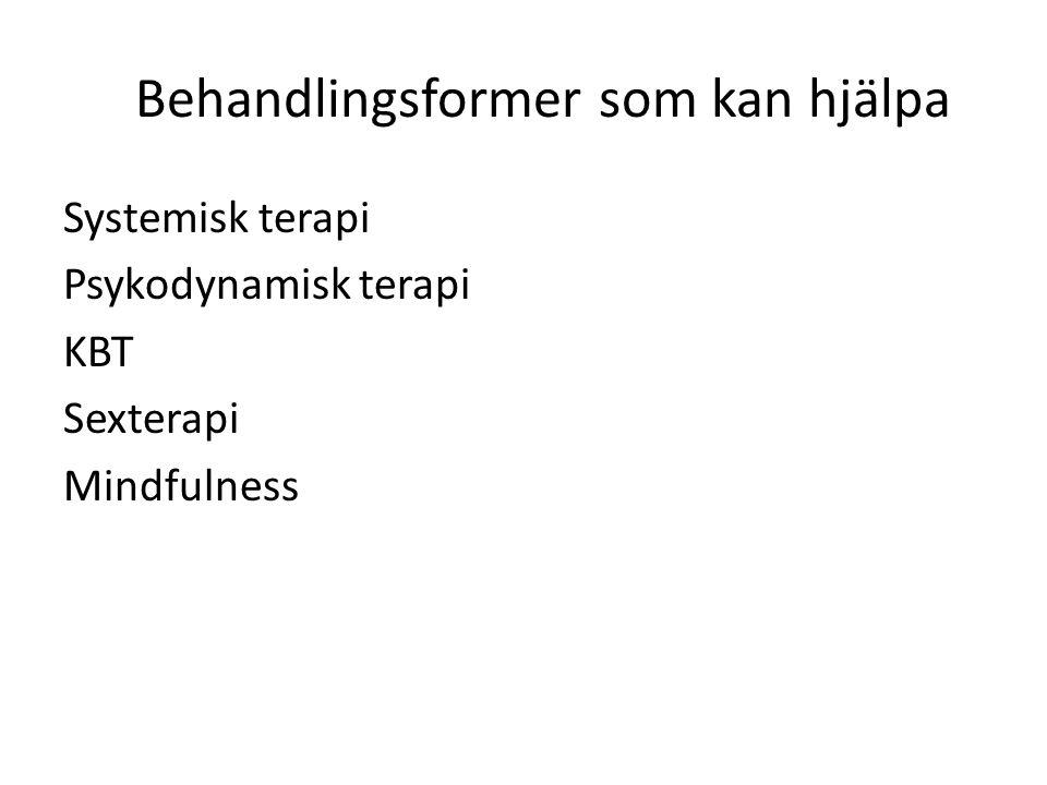 Behandlingsformer som kan hjälpa Systemisk terapi Psykodynamisk terapi KBT Sexterapi Mindfulness