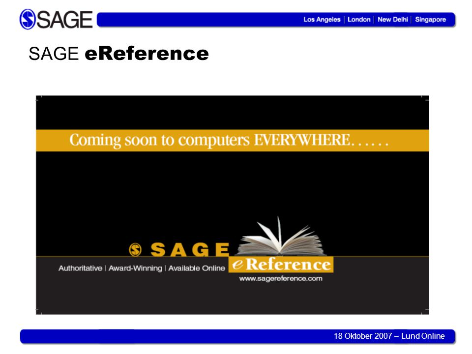 18 Oktober 2007 – Lund Online SAGE eReference ●Endast referensverk ●Nu: 52 titlar ●Årsskiftet: 63 titlar ●2008: 17 nya titlar ●2008: 25 handböcker?
