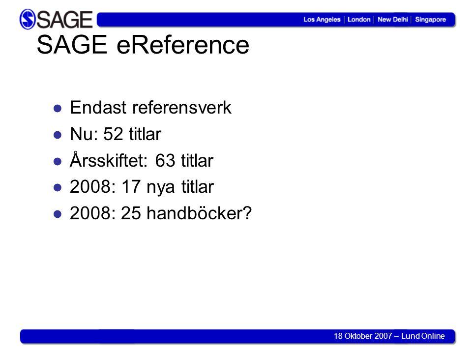 18 Oktober 2007 – Lund Online SAGE eReference ●Endast referensverk ●Nu: 52 titlar ●Årsskiftet: 63 titlar ●2008: 17 nya titlar ●2008: 25 handböcker