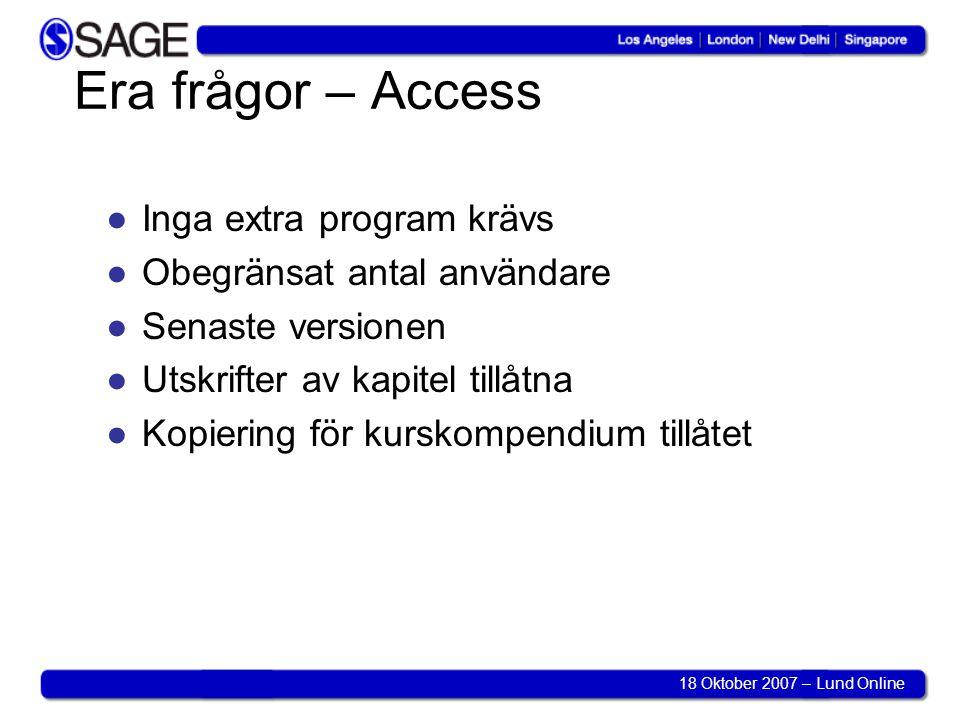 18 Oktober 2007 – Lund Online Era frågor – Technicalities ●Gratis MARC-poster via OCLC ●Kan nås via PDA/handdatorer, ej laddas ner ●Federated searching.