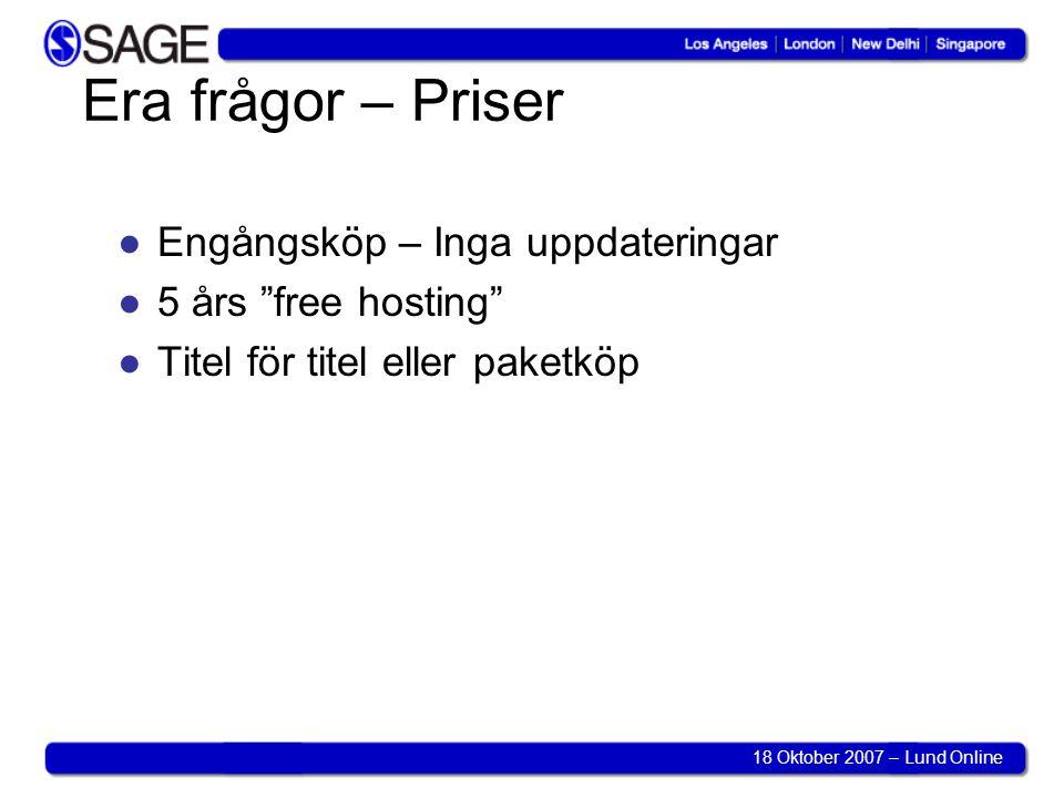 18 Oktober 2007 – Lund Online Era frågor – Priser ●Engångsköp – Inga uppdateringar ●5 års free hosting ●Titel för titel eller paketköp