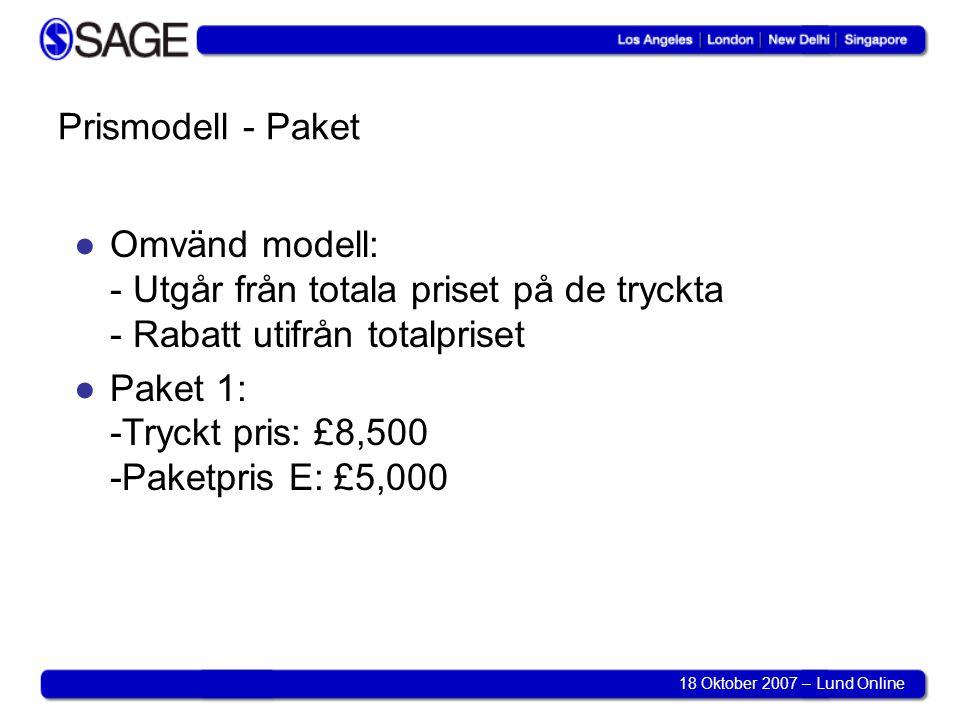 18 Oktober 2007 – Lund Online Prismodell - Paket ●Omvänd modell: - Utgår från totala priset på de tryckta - Rabatt utifrån totalpriset ●Paket 1: -Tryckt pris: £8,500 -Paketpris E: £5,000