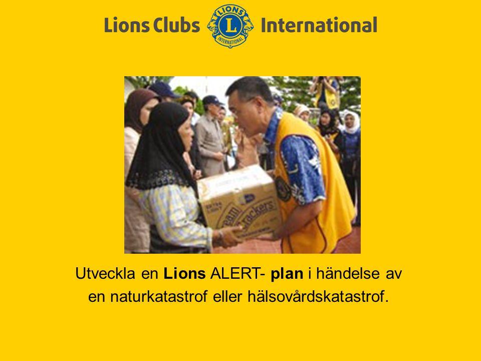Utveckla en Lions ALERT- plan i händelse av en naturkatastrof eller hälsovårdskatastrof.